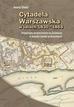 Śledź Iwona - Cytadela Warszawska w latach 1830-1864. Przemiany przestrzenne na Żoliborzu w świetle źródeł archiwalnych (dodruk 2016)