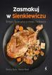 Rączka Remigiusz, Nowak Sebastian - Zasmakuj w Sienkiewiczu. Remigiusz Rączka gotuje przysmaki z Sienkieiwcza