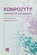 Boczkowska Anna, Krzesiński Grzegorz - Kompozyty i techniki ich wytwarzania