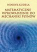 Kudela Henryk - Matematyczne wprowadzenie do mechaniki płynów