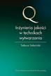 Sałaciński Tadeusz - Inżynieria jakości w technikach wytwarzania