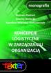Roman Pietroń, Maciej Bielecki,  Karolina Wielicka-Gańczarczyk - Koncepcje logistyczne w zarządzaniu organizacją