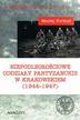 Korkuć Maciej - Niepodległościowe oddziały partyzanckie w Krakowskiem (1944-1947)