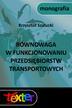 Krzysztof Szałucki - Równowaga w funkcjonowaniu przedsiębiorstw transportowych