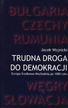 Wojnicki Jacek - Trudna droga do demokracji. Europa Środkowo-Wschodnia po 1989 roku