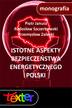 Janusz Piotr, Szczerbowski Radosław, Zaleski Przemysław - Istotne aspekty bezpieczeństwa energetycznego Polski