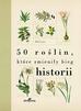 Laws Bill - 50 roślin, które zmieniły bieg historii (wyd. 2018)
