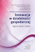 red.Wiszniewski W., red.Głodziński  E., red.Marciniak S. - Innowacje w działalności gospodarczej. Ujęcie mezo i mikro