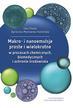 Dłuska E., Markowska-Radomska A. - Makro- i nanoemulsje proste i wielokrotne w procesach chemicznych, biomedycznych i ochronie środowiska