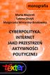 Majorek Marta, Olszyk Sabina, Winiarska-Brodowska Małgorzata - Cyberpolityka. Internet jako przestrzeń aktywności politycznej