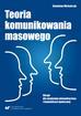 Michalczyk Stanisław - Teoria komunikowania masowego. Skrypt dla studentów dziennikarstwa i komunikacji społecznej