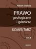 Schwarz Hubert - Prawo geologiczne i górnicze. Komentarz. tom II. art. 104-227