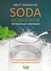 Britt Brandon - Soda oczyszczona - 100 leczniczych właściwości Kompletny przewodnik bezpiecznego wykorzystania