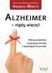 Moritz Andreas - Alzheimer - nigdy więcej Odkryj prawdziwe przyczyny choroby i zapobiegnij im już dziś