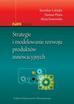 Opracowanie zbiorowe - Strategie i modelowanie rozwoju produktów innowacyjnych