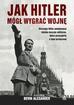 Bevin Alexander - Jak Hitler mógł wygrać wojnę