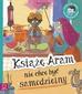 Opracowanie zbiorowe - Książę Aram nie chce być samodzielny. Edukacyjne baśnie dla przedszkolaków