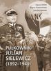 Kozak Zygmunt, Moszumański Zbigniew, Szczepański J - Pułkownik Julian Sielewicz (1892-1940)