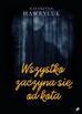Hawryluk Katarzyna - Wszystko zaczyna się od kota