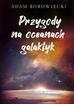 Borowiecki Adam - Przygody na oceanach galaktyk