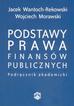 Wantoch-Rekowski Jacek,  Morawski Wojciech - Podstawy prawa finansów publicznych. Podręcznik akademicki