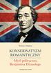 Madras Tomasz - Konserwatyzm romantyczny. Myśl polityczna Benjamina Disraelego