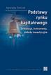 Tomczak Agnieszka - Podstawy rynku kapitałowego. Instytucje, instrumenty,metody inwestycyjne