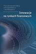 red.Gąsiorkiewicz Lech, red.Monkiewicz Jan - Innowacje na rynkach finansowych