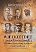 Bartosz Wróblewski - Wielkie idee i niespełnione projekty. Wizjonerzy i pragmatycy w polityce międzynarodowej