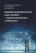Lidia Kaliszczak, Anna Barwińska-Małajowicz, Patrycja Żegleń - Kapitał przedsiębiorczości ludzi młodych - aspekty teoretyczne i praktyczne