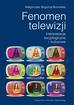 Bogunia-Borowska Małgorzata - Fenomen telewizji. Interpretacje socjologiczne i kulturowe