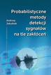 Jakubiak Andrzej - Probabilistyczne metody detekcji sygnałów na tle zakłóceń