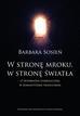 Sosień Barbara - W stronę mroku, w stronę światła. O wyobraźni symbolicznej w romantyzmie francuskim