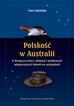 Lipińska Ewa - Polskość w Australii o dwujęzyczności, edukacji i problemach adaptacyjnych Polonii na antypodach