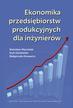 Marciniak Stanisław, Głodziński Eryk, Krwawicz Małgorzata - Ekonomika przedsiębiorstw produkcyjnych dla inżynierów