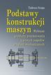 Szopa Tadeusz - Podstawy konstrukcji maszyn. Wybrane problemy projektowania typowych zespołów urządzeń mechanicznych