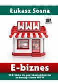 Łukasz Sosna - E-biznes. 50 kroków do pozyskania nowych klientów