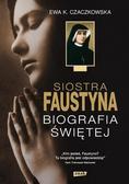 Ewa K. Czaczkowska - Siostra Faustyna. Biografia Świętej