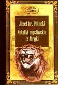 Józef hr. Potocki - Notatki myśliwskie z Afryki