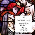 ks. Jan Twardowski - Kilka myśli o sercu Pana Jezusa