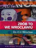 Ewa Orczykowska - Zrób to we Wrocławiu. Do it in Wrocław