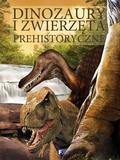praca zbiorowa - Dinozaury i zwierzęta prehistoryczne Fenix