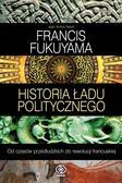 Francis Fukuyama - Historia ładu politycznego T.1