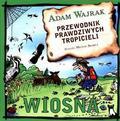 Adam Wajrak - Przewodnik prawdziwych tropicieli. Wiosna