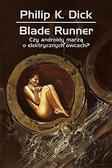 Philip K. Dick - Blade Runner. Czy androidy marzą o elektrycznych..