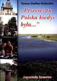 Teresa Siedlar-Kołyszko - Przecież tu Polska kiedyś była...