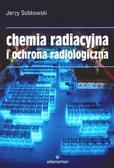 Jerzy Sobkowski - Chemia radiacyjna i ochrona radiologiczna