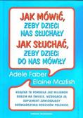 Adele Faber, Elaine Mazlish - Jak mówić, żeby dzieci nas słuchały w.2013