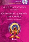 Neale Donald Walsch - Gdy wszystko się zmienia zmień wszystko Audiobook