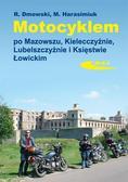Dmowski R., Harasimiuk M. - Motocyklem po Mazowszu, Kielecczyźnie, Lubelszcz.